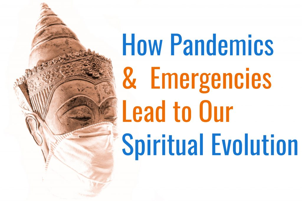 How Pandemics And Other Emergencies Lead To Spiritual Evolution